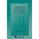 31 Bach Chorales For Sight Singing and Performance