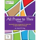 All Praise to Thee: Volume 1