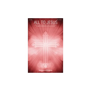 All to Jesus (SATB)