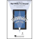 Not While I'm Around (SATB)