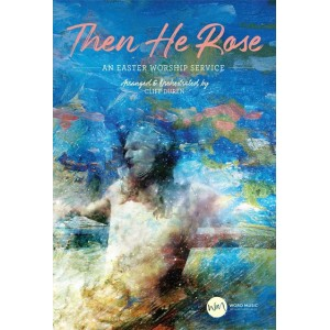 Then He Rose (SATB Choral Book)
