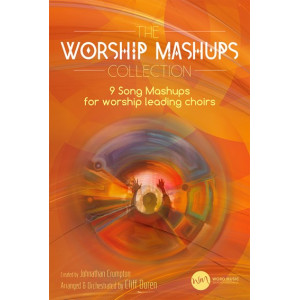 The Worship Mashups Collection (SATB Choral Book)