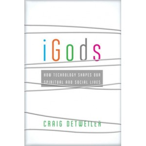 iGods: How Technology Shapes Our Spiritual and Social Lives (Paperback)